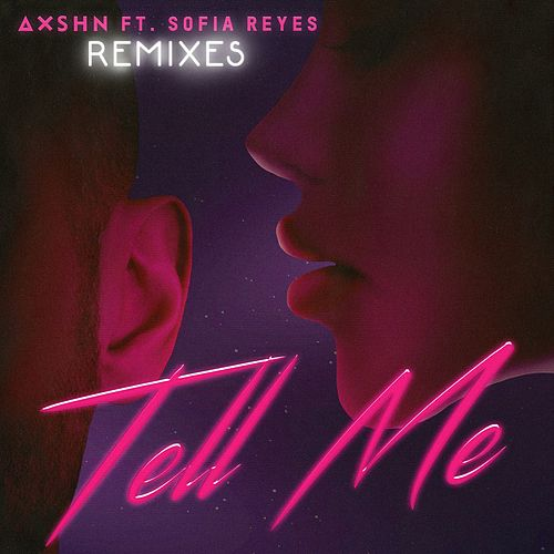 Tell Me (feat. Sofia Reyes) (Remixes) de Axshn