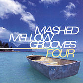 Mashed Mellow Grooves 4 by Various Artists