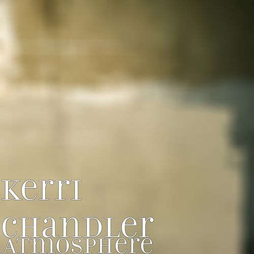 Atmosphere by Kerri Chandler