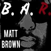 B.A.R. by The Matt Brown