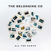 All the Earth by The Belonging Co
