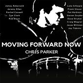 Moving Forward Now by Chris Parker