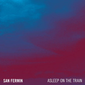 Asleep On The Train by San Fermin