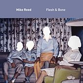 Flesh & Bone by Mike Reed