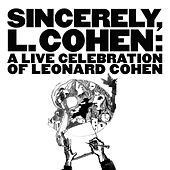Sincerely, L. Cohen: A Live Celebration of Leonard Cohen by Various Artists