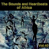The Sounds and Heartbeat of Africa, Vol. 40 by Various Artists