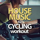 House Music for Cycling Workout by Various Artists