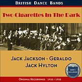 Two Cigarettes In The Dark (British Dance Bands - Original Recordings 1933 - 1935) by Various Artists