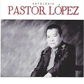 Antología Pastor López, Vol. 1 de Pastor Lopez
