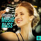 Chillout Music Bliss by Various Artists