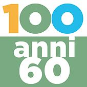 100 Anni 60 di Various Artists