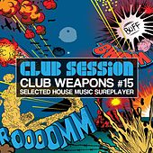 Club Session Pres. Club Weapons No. 15 by Various Artists