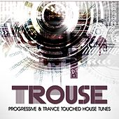 Trouse! (Progressive & Trance Touched House Tunes) de Various Artists