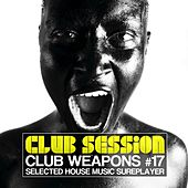 Club Session pres. Club Weapons, Vol. 17 by Various Artists