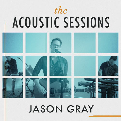The Acoustic Sessions by Jason Gray