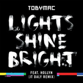 Lights Shine Bright (JT Daly Remix) by TobyMac
