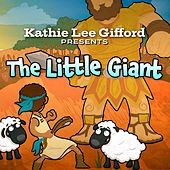 Kathie Lee Gifford Presents the Little Giant by Kathie Lee Gifford