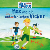 08: Max und die überirdischen Kicker by Mein Freund Max