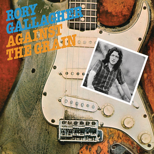Against The Grain (Remastered 2012) by Rory Gallagher