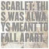 This Was Always Meant To Fall Apart von Scarlet (Hardcore)
