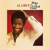 Have A Good Time by Al Green