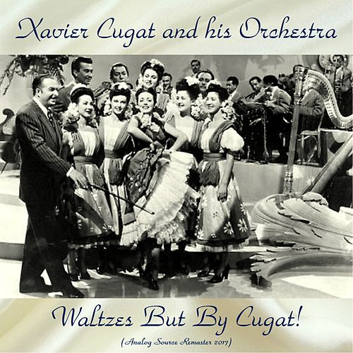 Waltzes But By Cugat! (Analog Source Remaster 2017) by Xavier Cugat