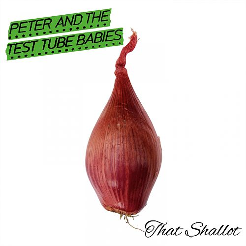 That Shallot de Peter and the Test Tube Babies