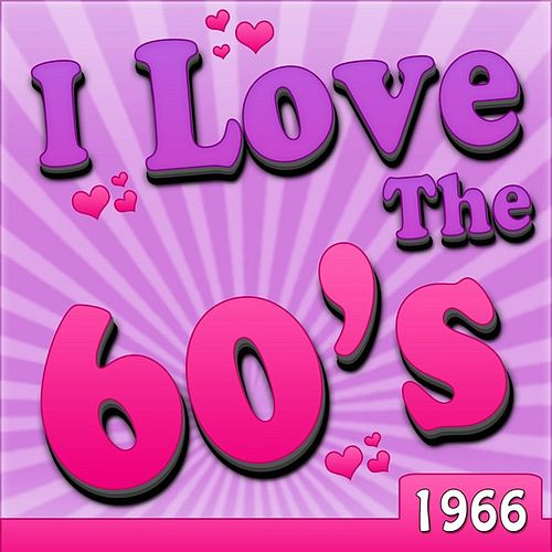 I Love The 60's - 1966 by Various Artists