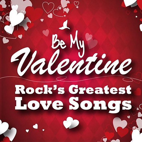 Be My Valentine - Rock's Greatest Love Songs by Various Artists