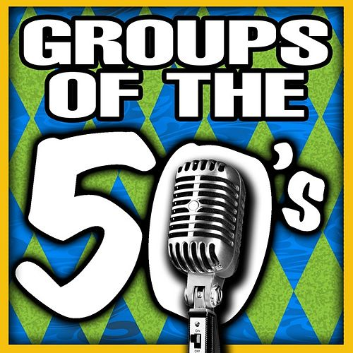 Groups of the 50's by Various Artists
