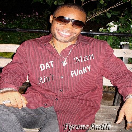 Dat Man Ain't Funky by Tyrone Smith