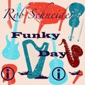 Funky Day by Rob Schneider