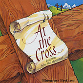 At the Cross: Favorites From the Hymnbook - Vol. 1 by Bluegrass Brethren