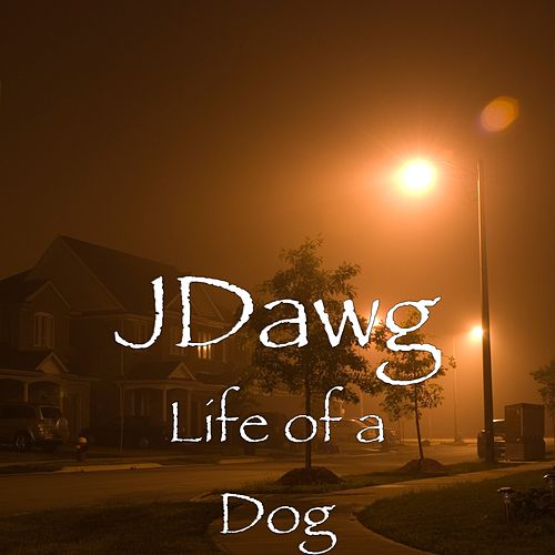 Life of a Dog by J-Dawg