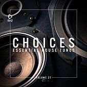 Choices - Essential House Tunes, Vol. 27 by Various Artists