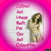 Chillout and Lounge Music for Sex and Relaxation by Various Artists
