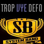 Trop Vye Defo by System Band