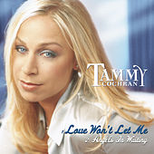 Love Won't Let Me by Tammy Cochran