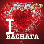 I Love Bachata 2012 (16 Bachata Hits) by Various Artists