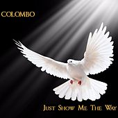Just Show Me the Way by Colombo