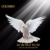 Let Me Hear You Say That You Love Him in Every Way by Colombo