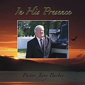 In His Presence by Pastor Jerry Barbee