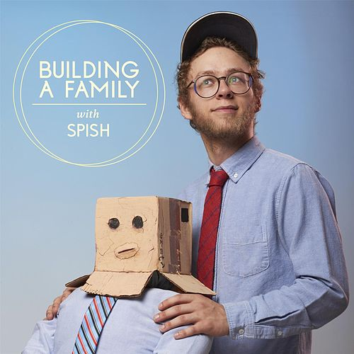 Building a Family by Spish