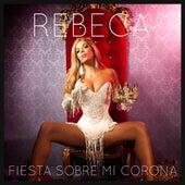 Fiesta Sobre Mi Corona by Rebeca