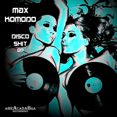 Disco Shit - Single by Max Komodo