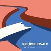 When It Breaks by George Kwali