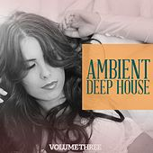 Ambient Deep House - 2017, Vol. 3 (Relax With Calm Deep House Beats) by Various Artists