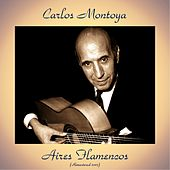 Aires Flamencos (Remastered 2017) by Carlos Montoya