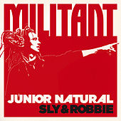 Junior Natural + Sly & Robbie: Militant by Sly & Robbie