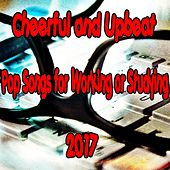 Cheerful and Upbeat Pop Songs for Working or Studying 2017 von Various Artists